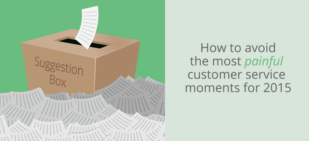 The most painful customer service moments of 2014, and how you can avoid them in 2015