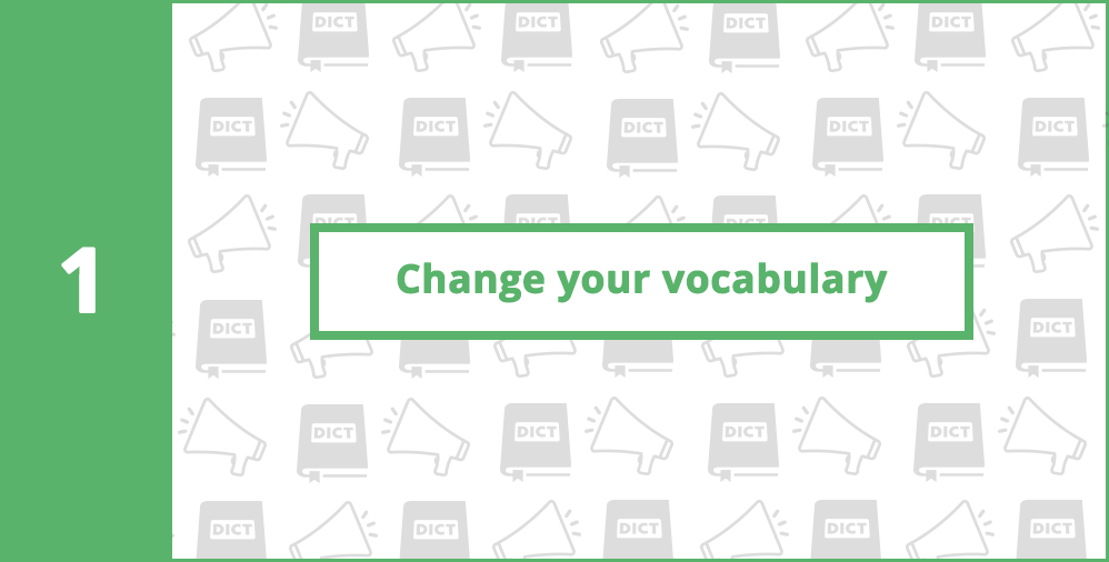 1. Change your vocabulary