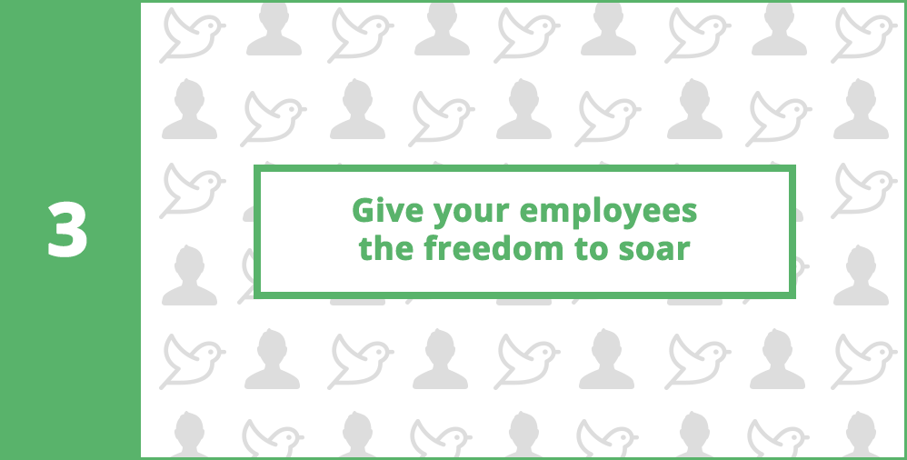 3. Give your employees freedom to soar