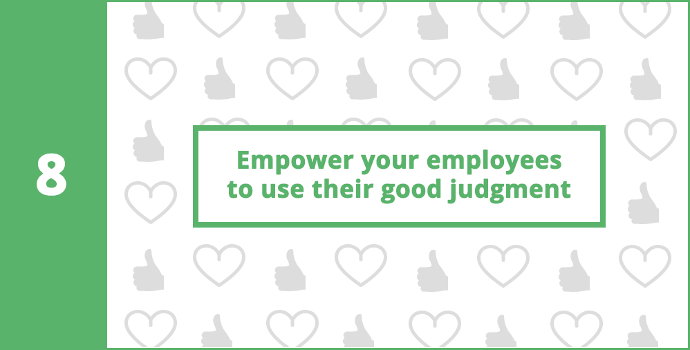 8. Empower your employees to use their good judgment