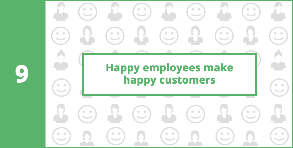 9. Happy employees make happy customers