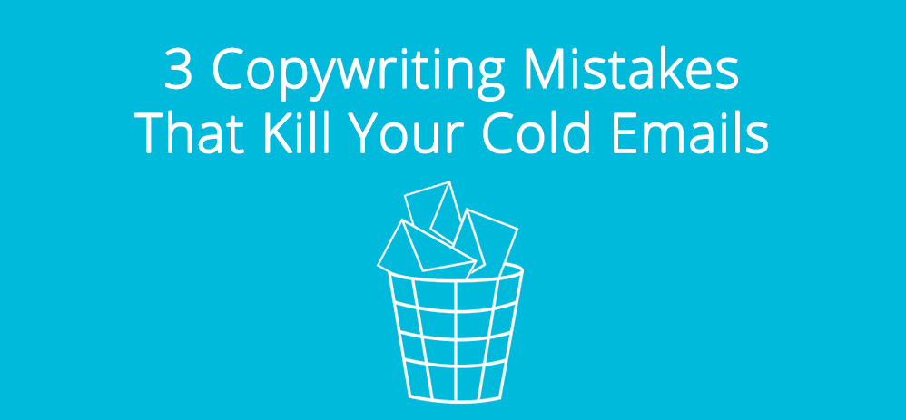 3 Copywriting Mistakes that Kill Your Cold Emails