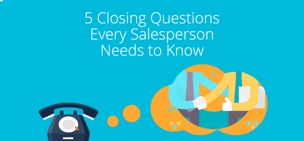 5 Closing Questions Every Salesperson Needs to Know