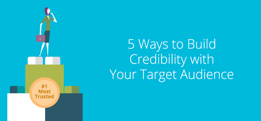 5 Ways to Build Credibility with Your Target Audience