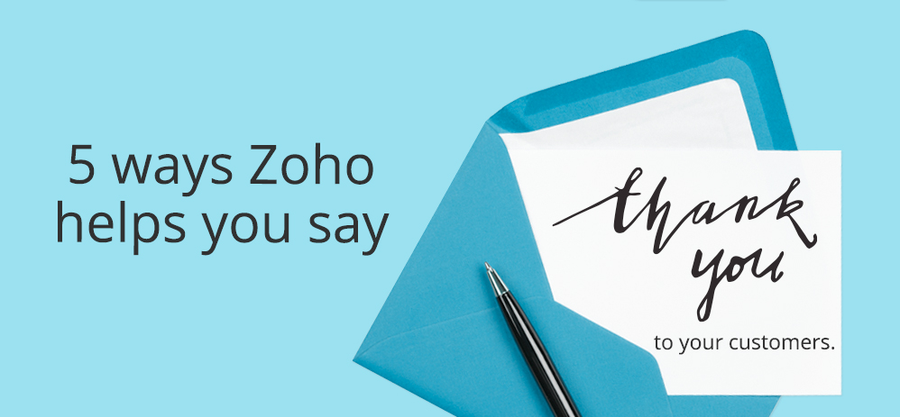 "5 ways Zoho helps you say ""Thank You"" to your customers"