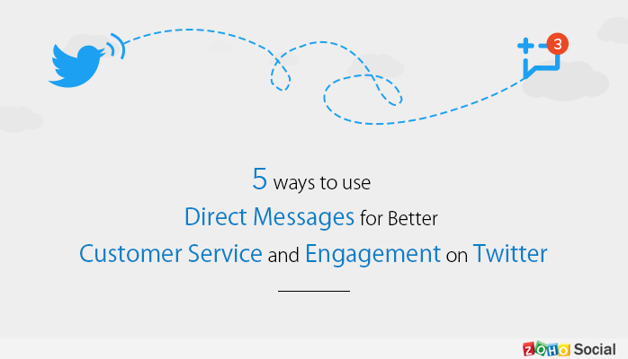 5 Ways to use Direct Messages for Better Customer Service and Engagement on Twitter