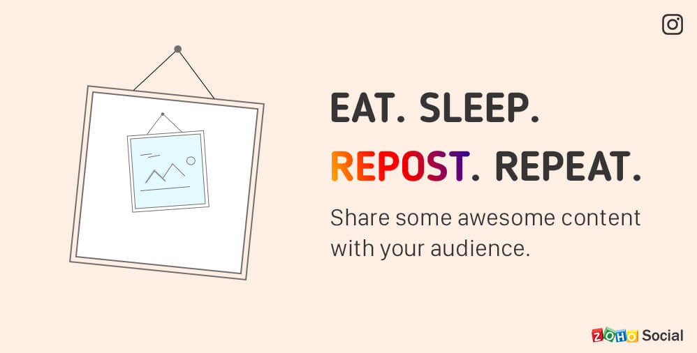 Eat. Sleep. Repost. Repeat — Discover and share interesting content on Instagram with Zoho Social!