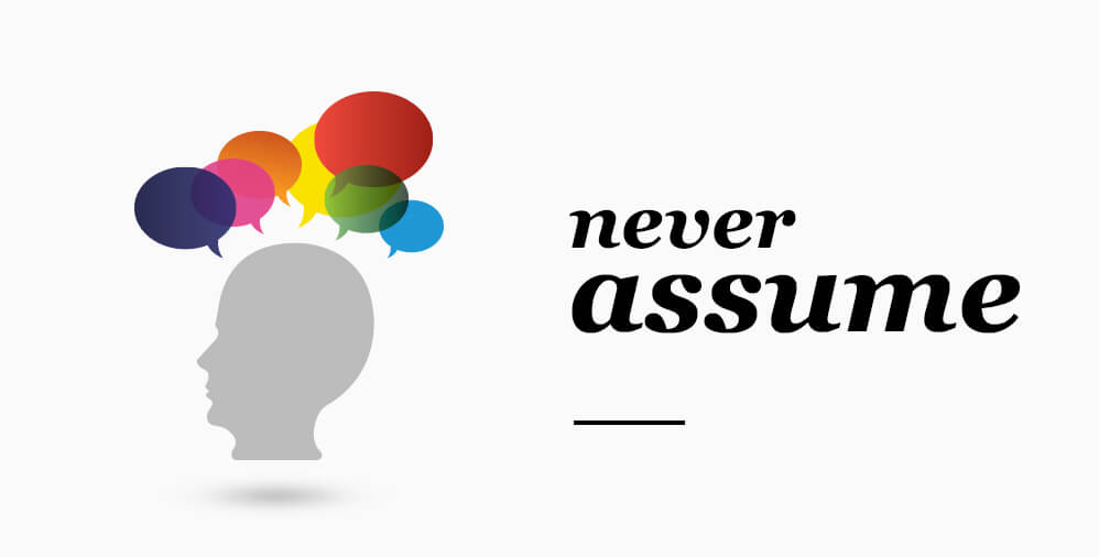 """Why would you even ask that?"" – Busting assumptions"