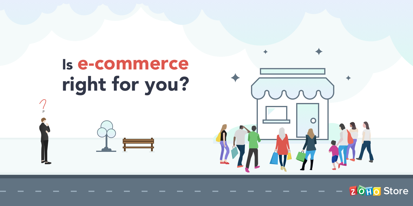 Is E Commerce Right For You Zoho Blog