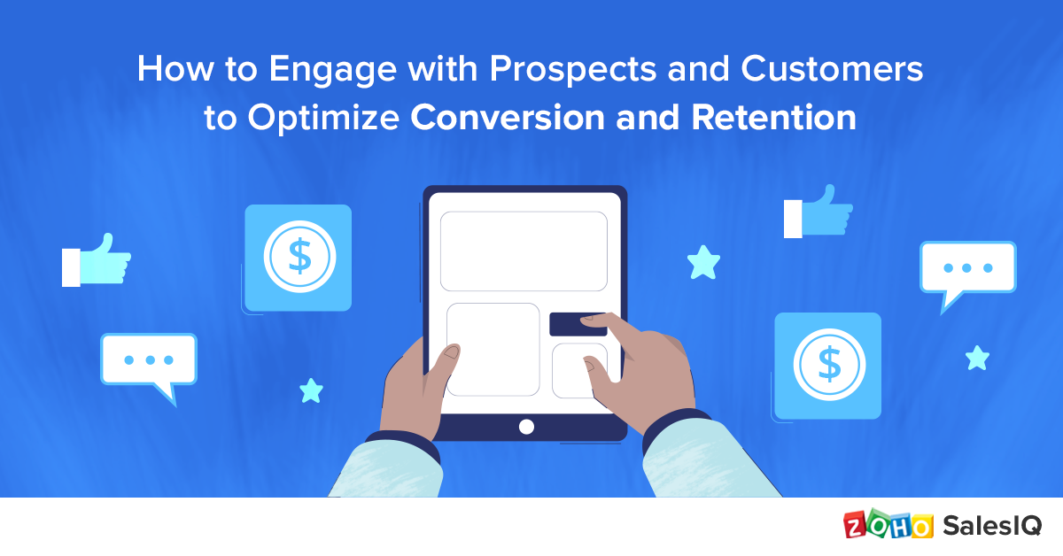 How to Engage with Prospects and Customers to Optimize Conversion and Retention