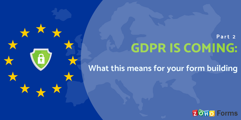 GDPR is coming- Part 2: What this means for your form building