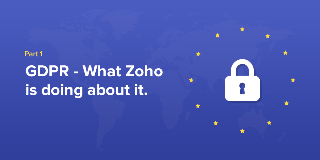 GDPR – Part 1: What Zoho is doing about it.