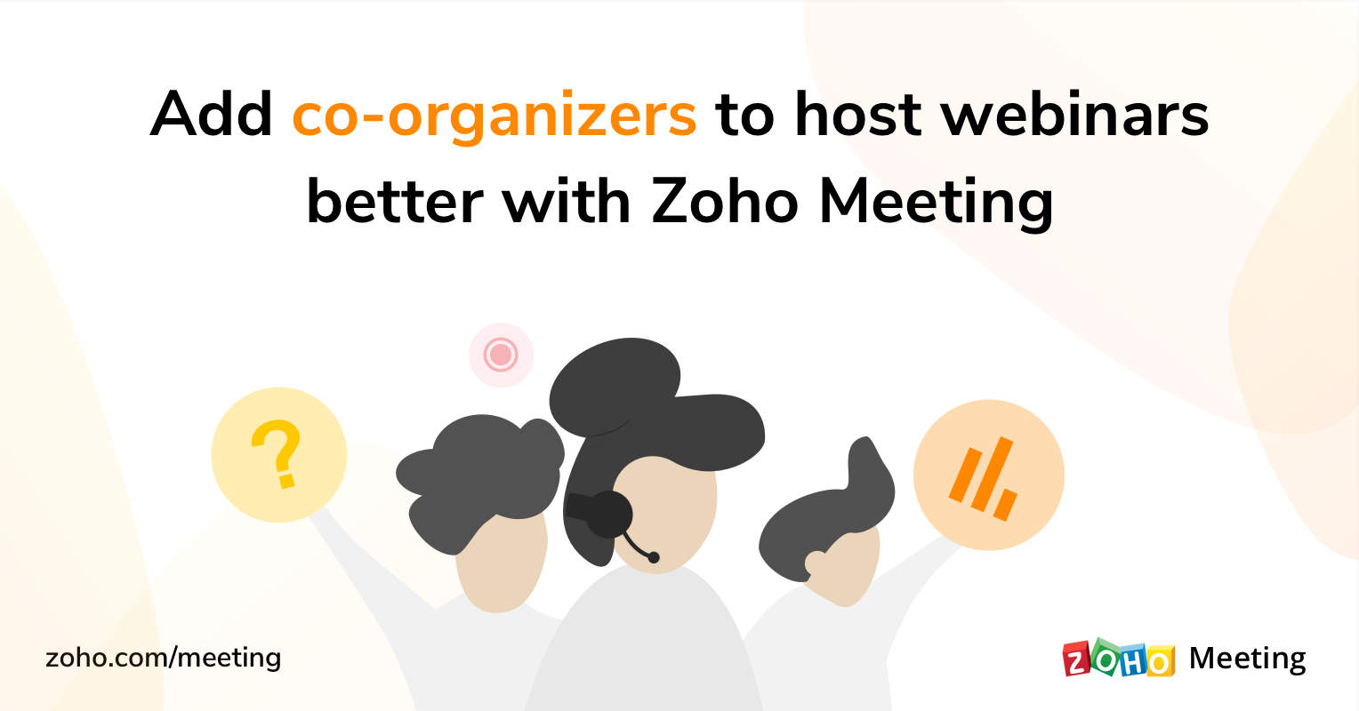 Add co-organizers to host webinars better using Zoho Meeting.