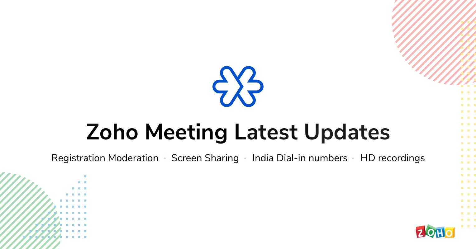 Zoho Meeting Latest Updates:  Registration Moderation for webinars, Screen Sharing for meetings, Dial-in numbers for India, and HD recordings.
