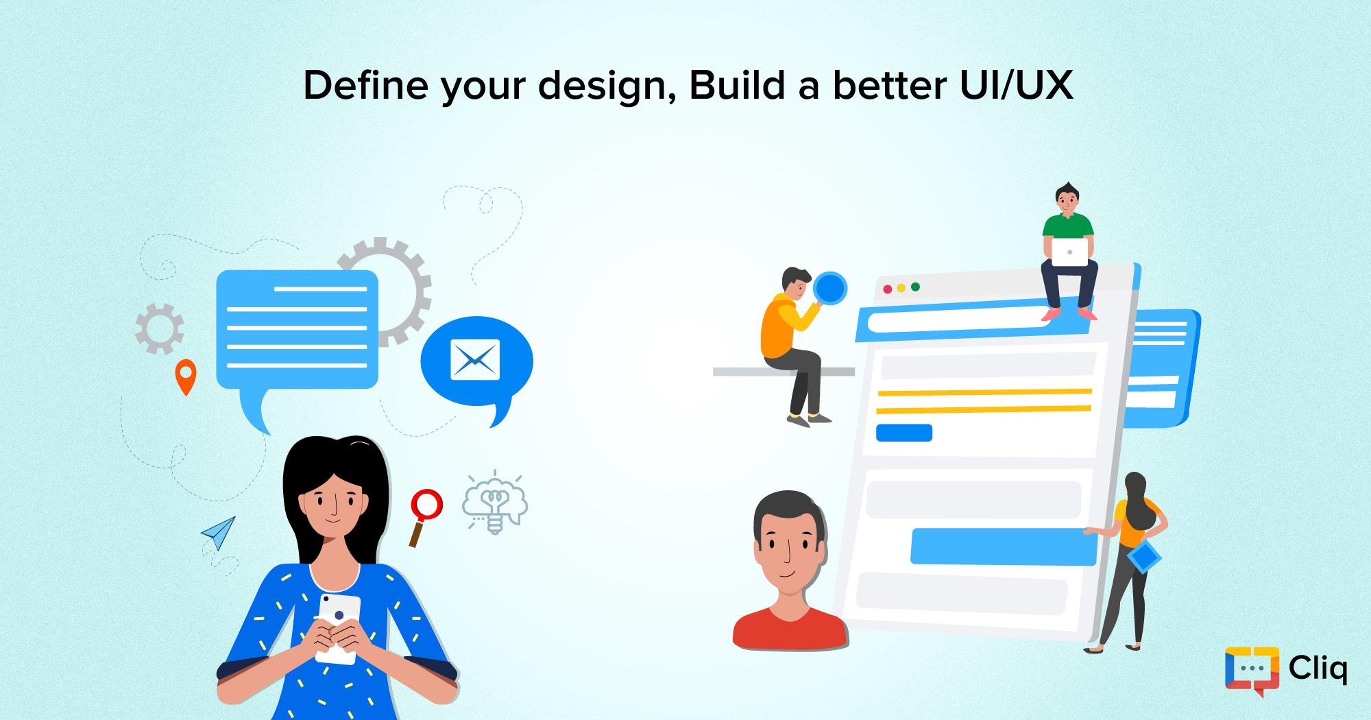 Define your design; Build a better UI/UX