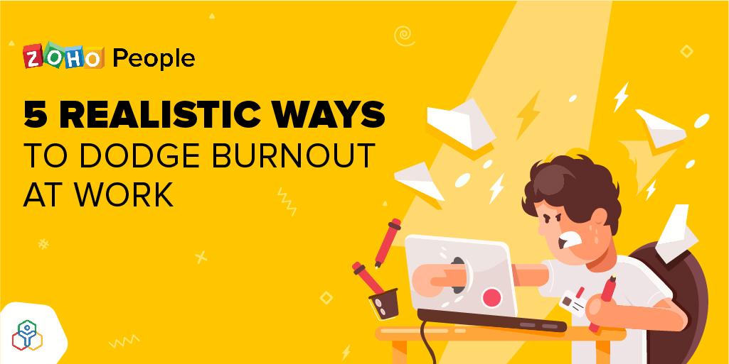 5 realistic waysto dodgeburnout at work