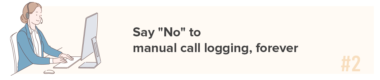 "Say ""No"" to manual call logging, forever"