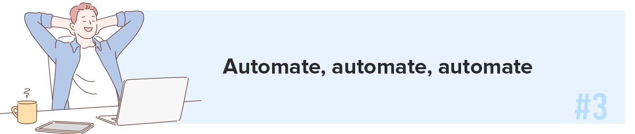 Automate, automate, automate