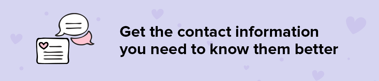 Get the contact information you need to know them better