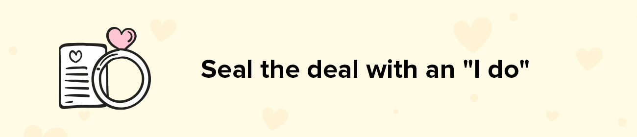 "Seal the deal with an ""I do"""