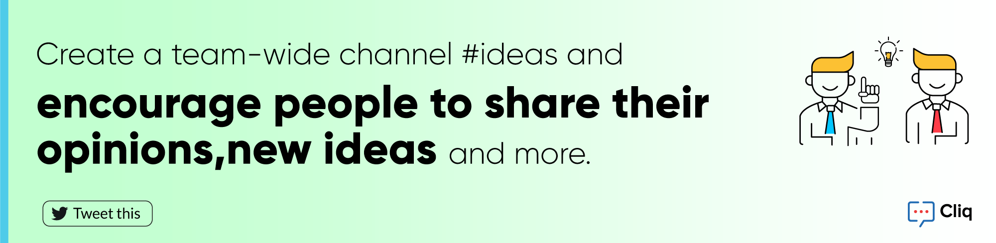 Create team-wide channel #ideas on Cliq and encourage people to share their opinions, new ideas and more.