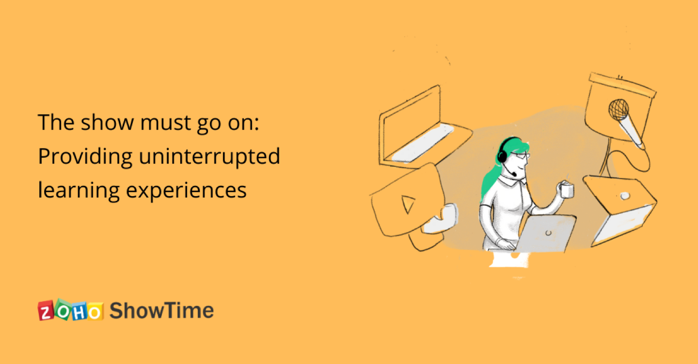 The show must go on: Providing uninterrupted learning experiences with Zoho ShowTime