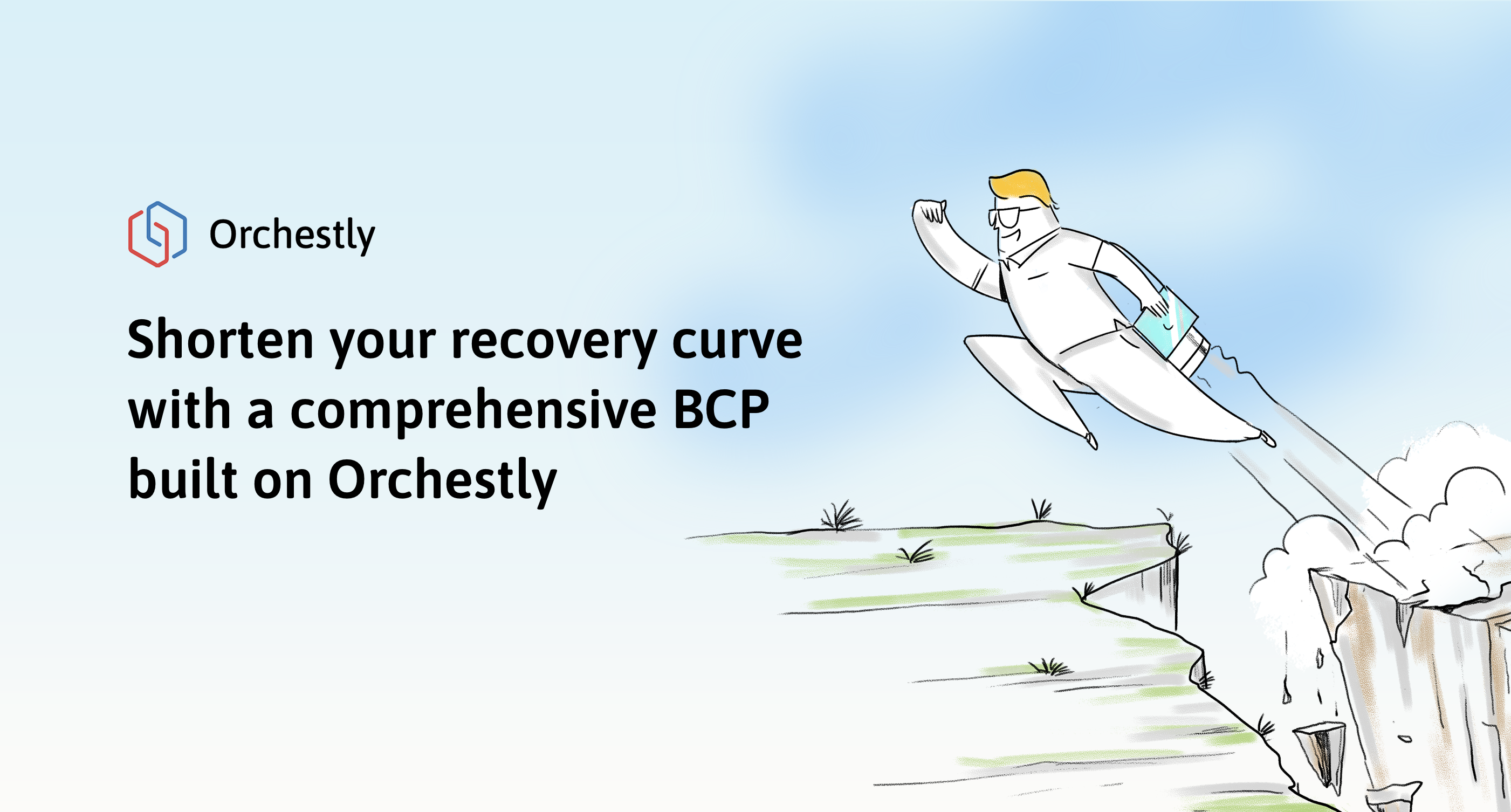 Shorten your recovery curve with a comprehensive BCP built on Orchestly