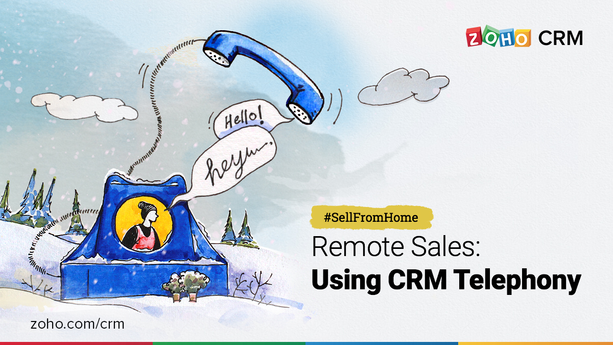Remote sales: Using CRM telephony to make connections