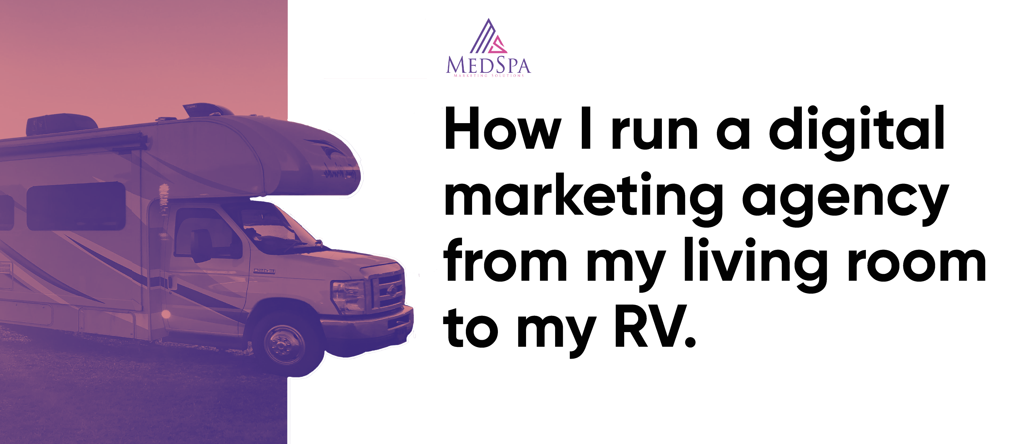 How I run a digital marketing agency, from my living room to my RV.