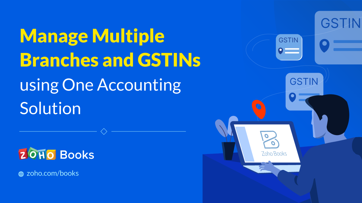 Introducing branches: Manage multiple GSTINs in one place with Zoho Books