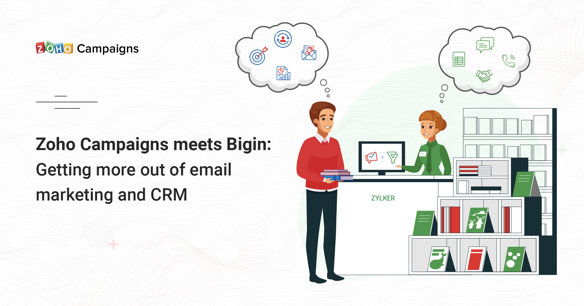 Zoho Campaigns meets Bigin: Getting more out of email marketing and CRM