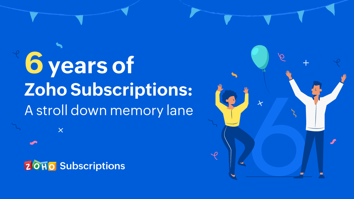 Zoho Subscriptions celebrates 6 years of serving subscription businesses