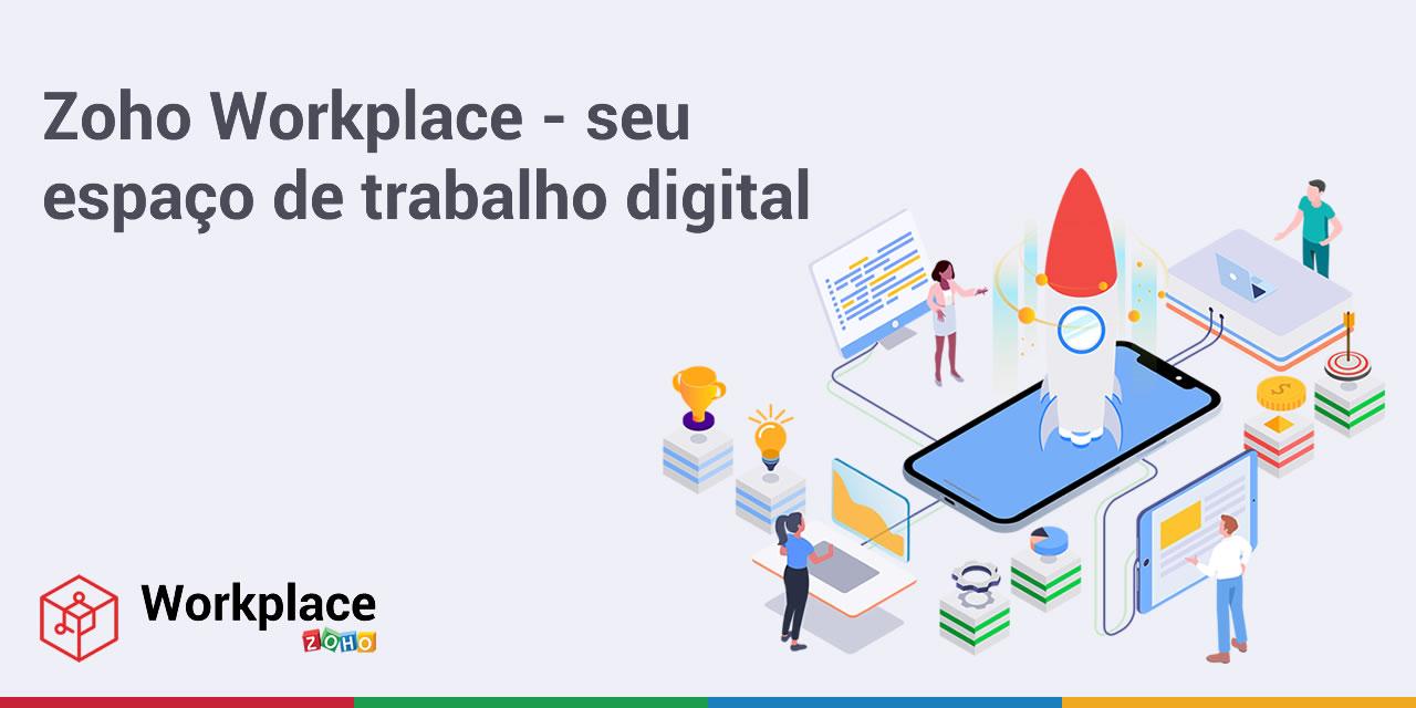 Zoho Workplace – seu espaço de trabalho digital unificado
