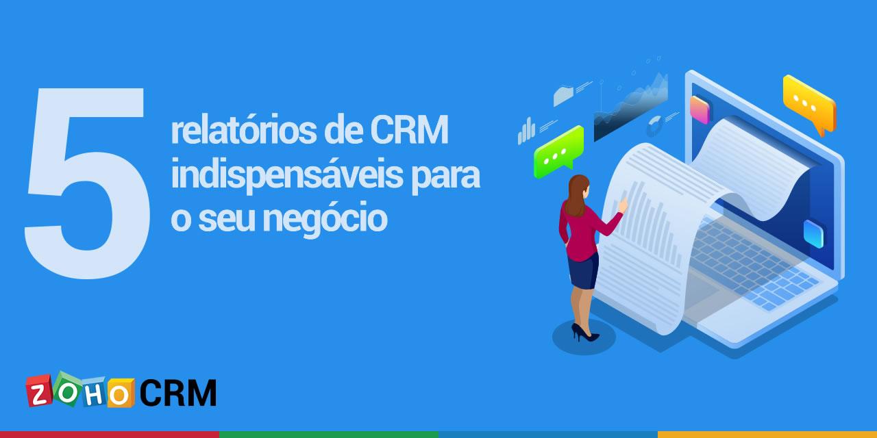 5 relatórios de CRM indispensáveis para o seu negócio