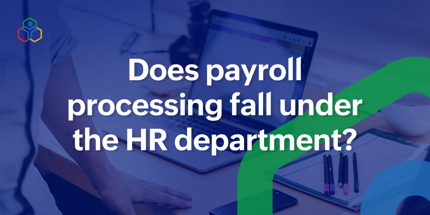 Does payroll processing fall under the HR department?