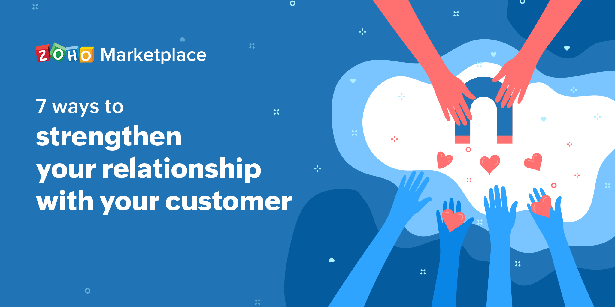 7 ways to strengthen your relationship with your customer