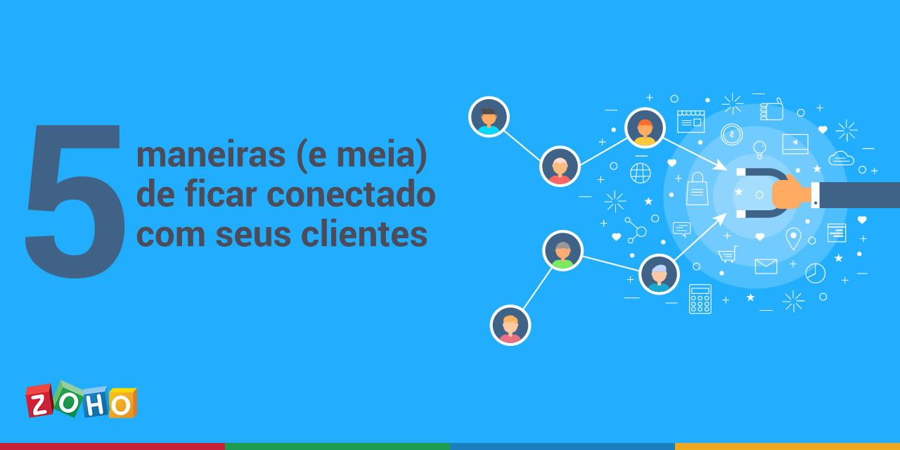 Cinco maneiras (e meia) de ficar conectado com seus clientes