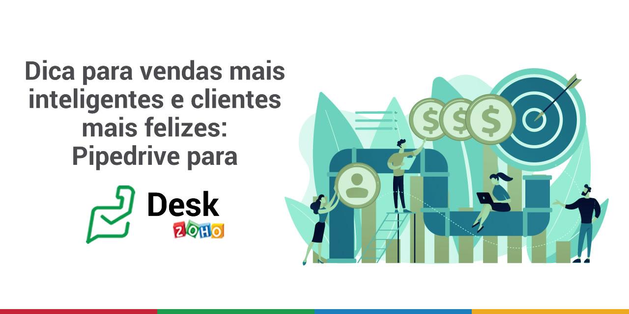 Dica para vendas mais inteligentes e clientes mais felizes: Pipedrive para Zoho Desk