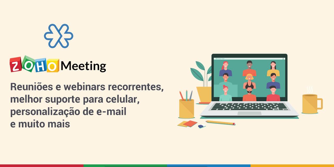 Zoho Meeting: reuniões e webinars recorrentes, melhor suporte para celular, personalização de e-mail e muito mais