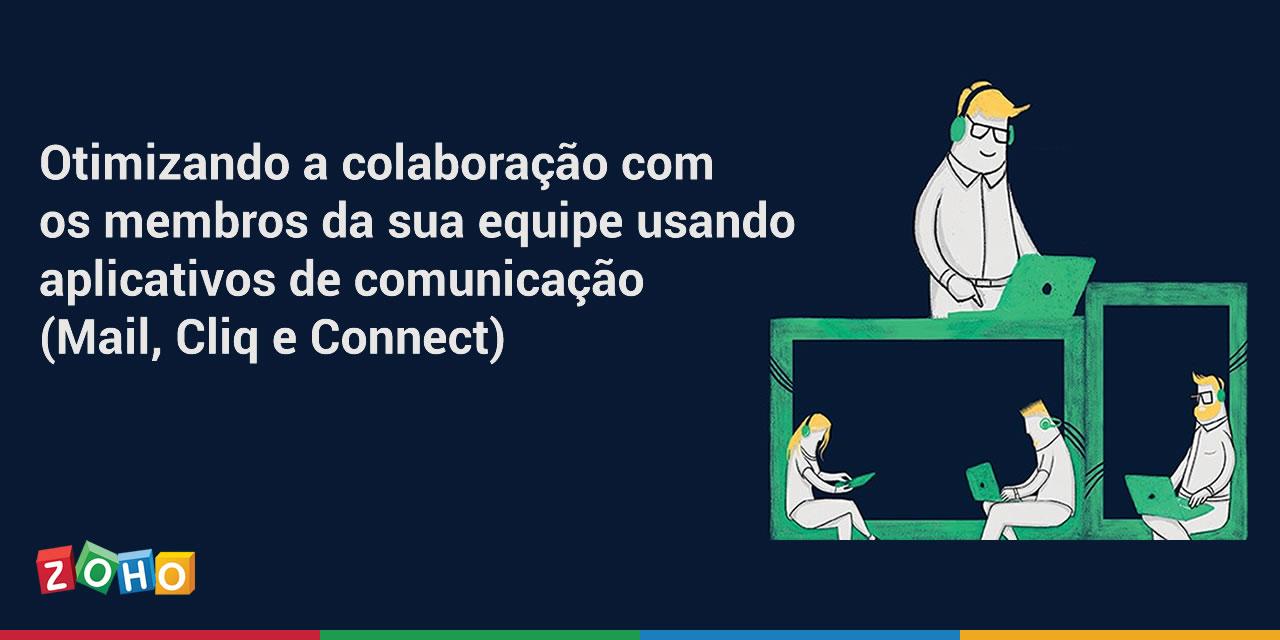 Otimizando a colaboração com os membros da sua equipe usando aplicativos de comunicação (Mail, Cliq e Connect)