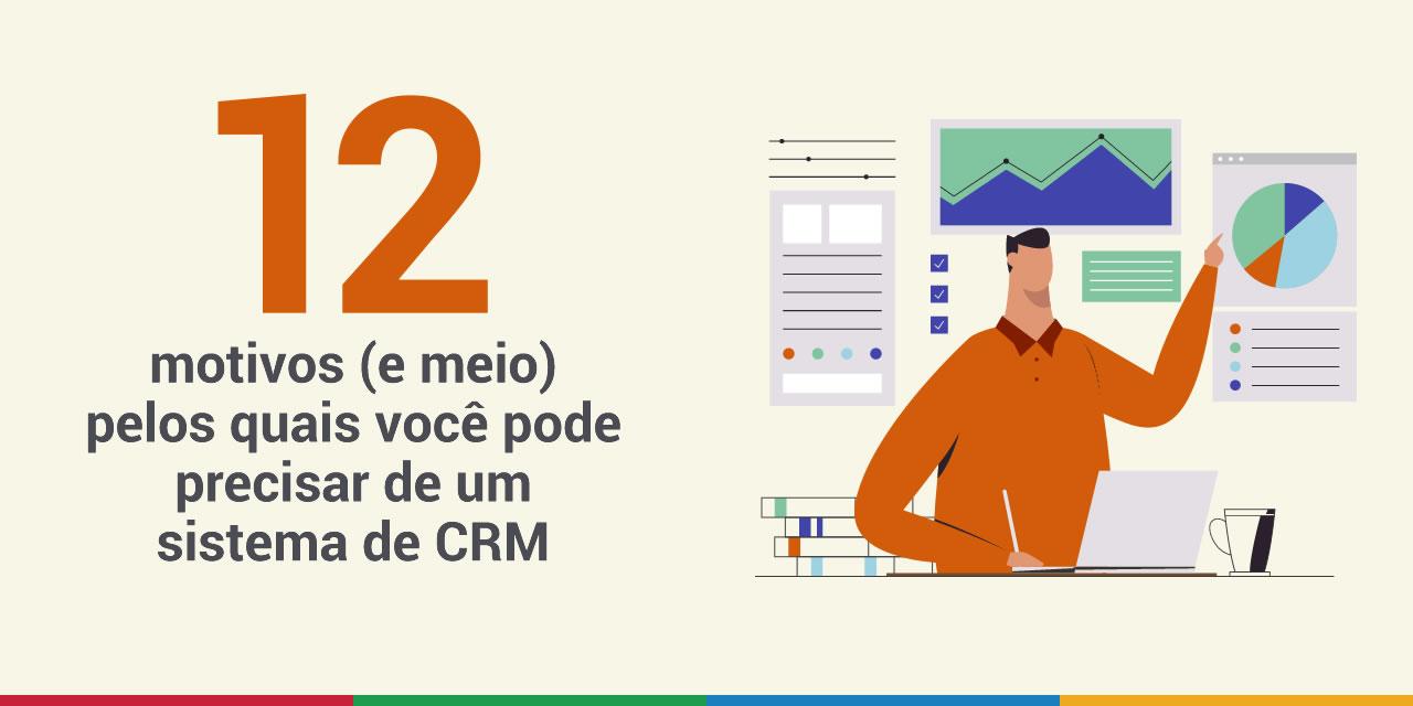 12 motivos (e meio) pelos quais você pode precisar de um sistema de CRM