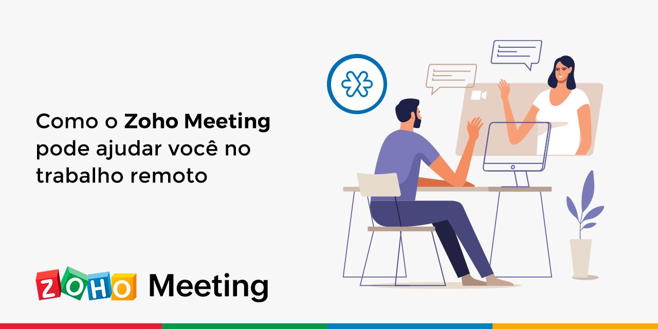 Como o Zoho Meeting pode ajudar você no trabalho remoto