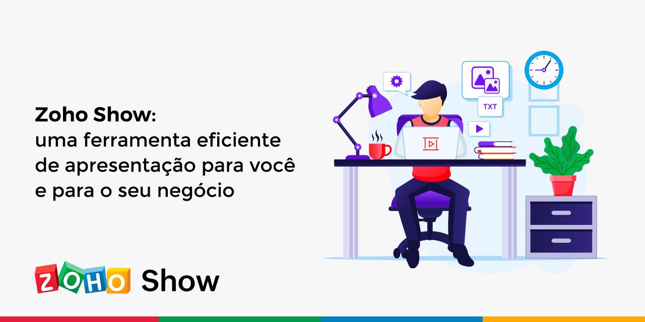 Zoho Show – uma ferramenta eficiente de apresentação para você e para o seu negócio