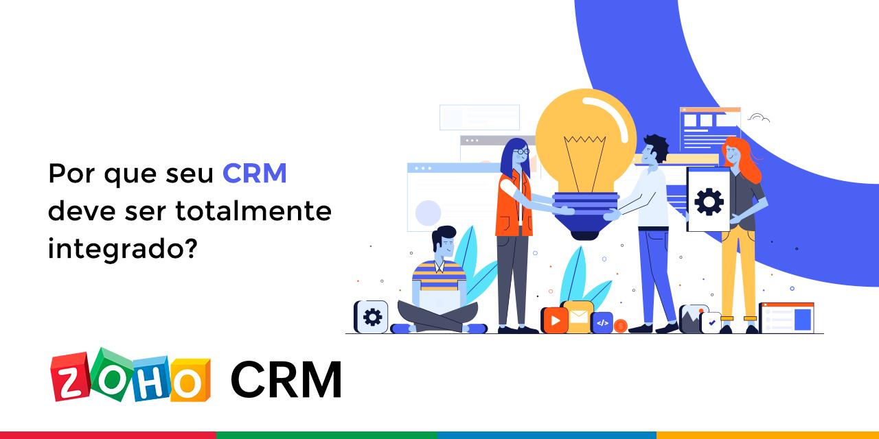 Por que seu CRM deve ser totalmente integrado?