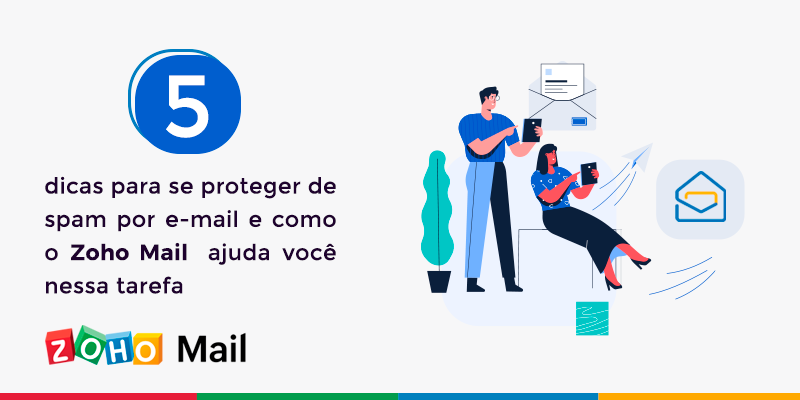 5 dicas para se proteger de spam por e-mail e como o Zoho Mail ajuda você nessa tarefa