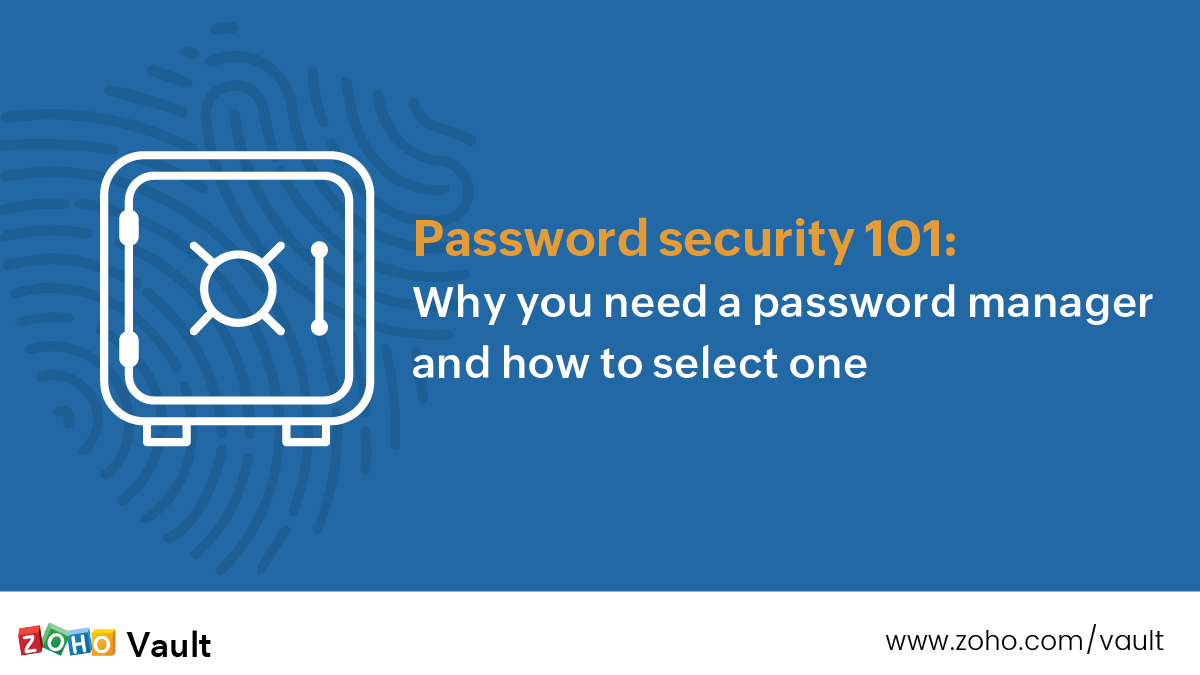 Password security 101: Why you need a password manager and how to select one