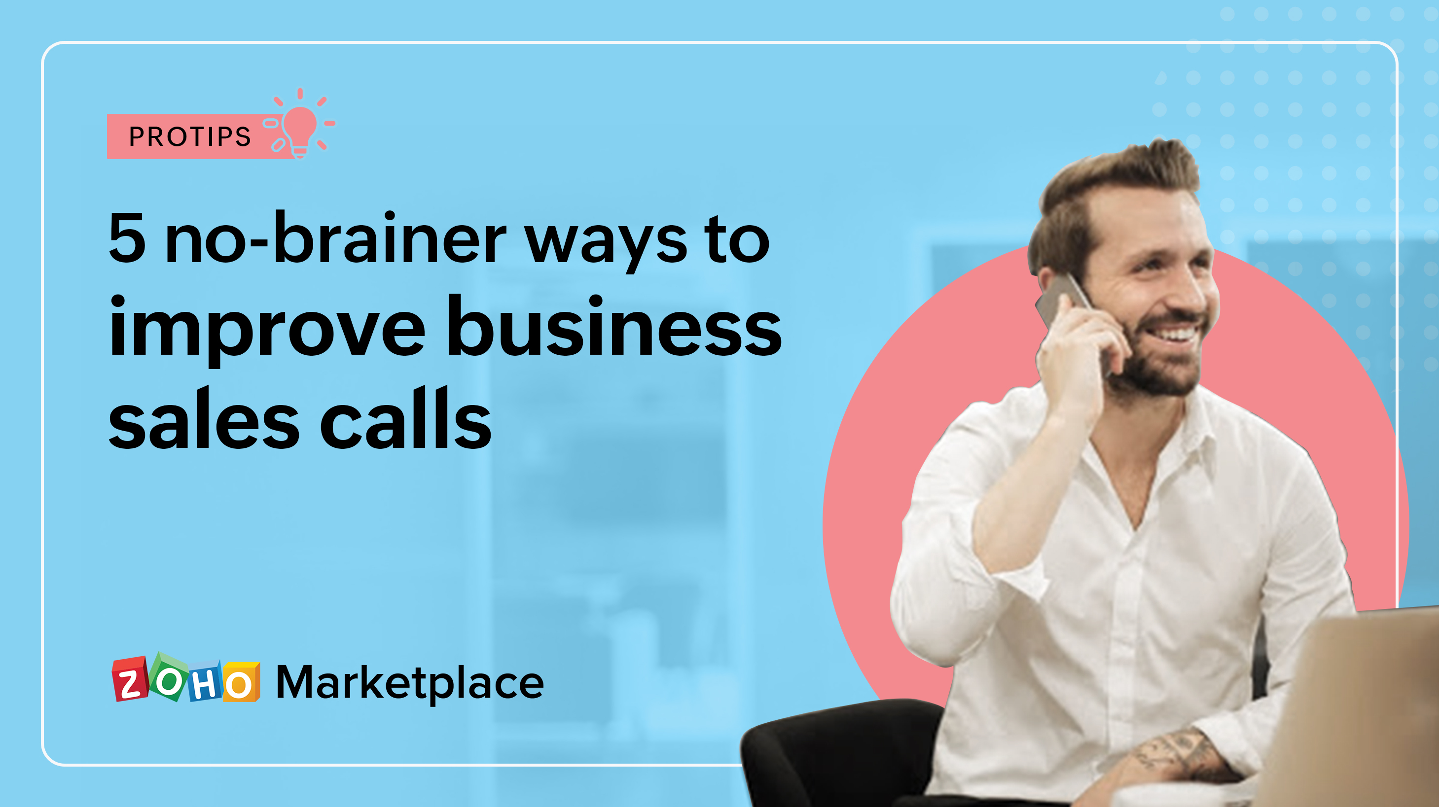 ProTips: 5 no-brainer ways to improve business sales calls