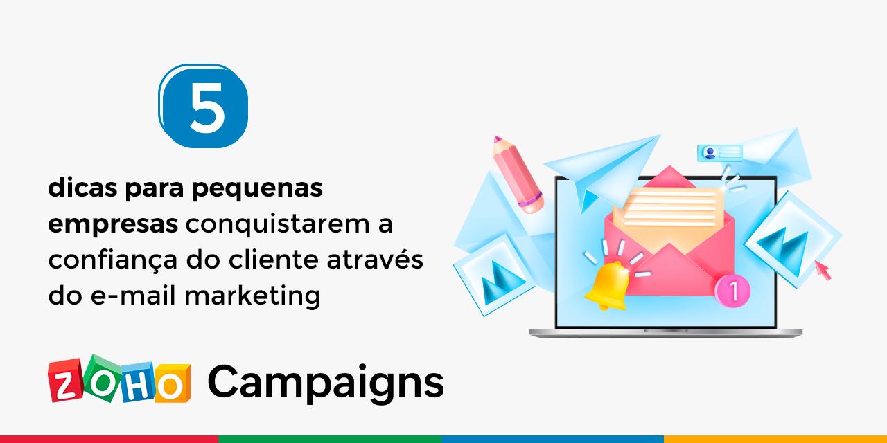 5 dicas para pequenas empresas conquistarem a confiança do cliente através do e-mail marketing