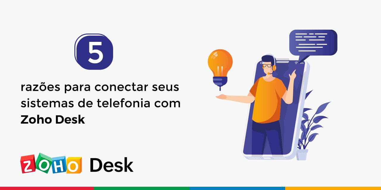 5 razões para conectar seus sistemas de telefonia com o Zoho Desk