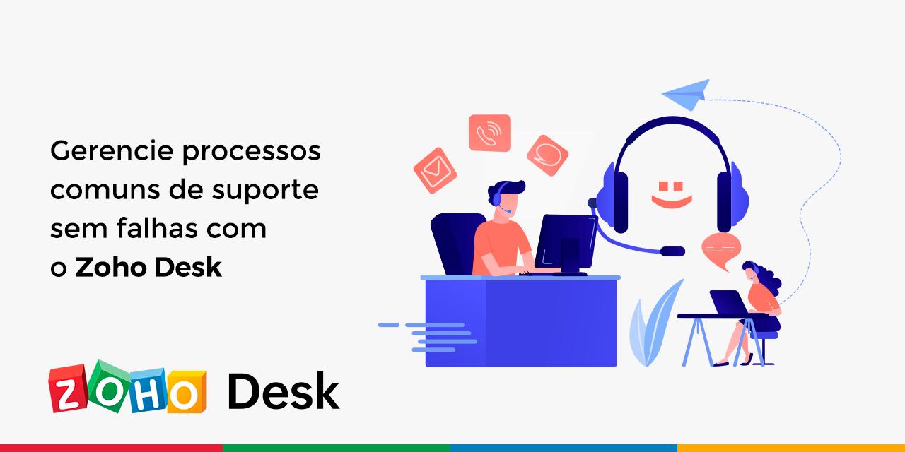 Gerencie processos comuns de suporte sem falhas com o Zoho Desk